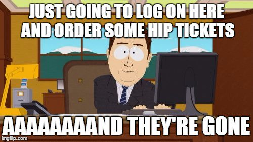 Hip tickets are gone