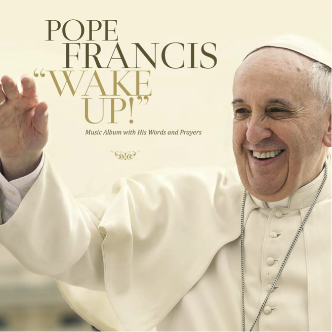 Pope Francis - Wake Up