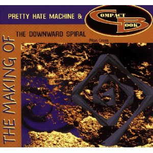 The Making of Pretty Machine Machine and the Downward Spiral - Alan Cross